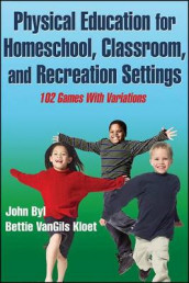 Physical Education for Homeschool, Classroom, and Recreation Settings av John Byl og Bettie VanGils Kloet (Heftet)