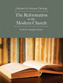 The Reformation to the Modern Church av Keith D. Stanglin (Heftet)