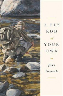 A Fly Rod of Your Own av John Gierach (Innbundet)