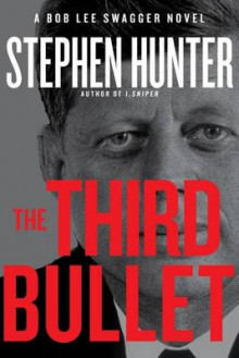 "Stephen Hunter: ""The Third Bullet"""