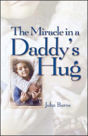 Miracle in a Daddy's Hug av John Burns (Heftet)