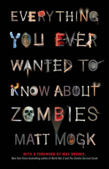 Everything You Ever Wanted to Know About Zombies av Matt Mogk (Heftet)