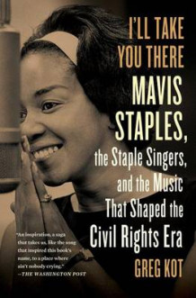 I'll Take You There: Mavis Staples, the Staple Singers, and the Music That Shaped the Civil Rights Era av Greg Kot (Heftet)