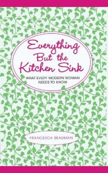 Everything But the Kitchen Sink av Francesca Beauman (Heftet)