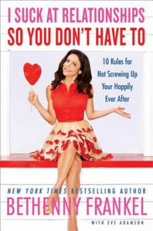 I Suck at Relationships So You Don't Have To: 10 Rules for Not Screwing Up Your Happily Ever After av Bethenny Frankel (Innbundet)