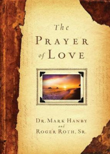 The Prayer of Love av Mark Hanby og Roger Roth (Heftet)