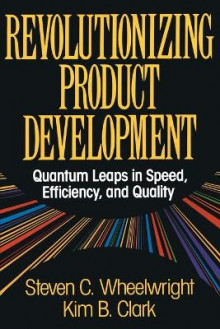 Revolutionizing Product Development av Steven C. Wheelwright (Heftet)