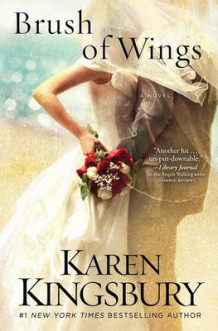 Brush of Wings av Karen Kingsbury (Innbundet)