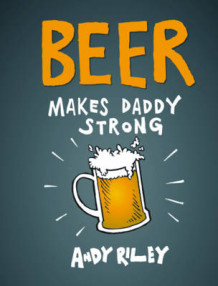 Beer Makes Daddy Strong av Andy Riley (Innbundet)