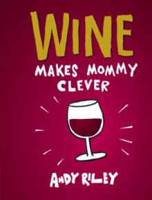 Wine Makes Mommy Clever av Andy Riley (Innbundet)