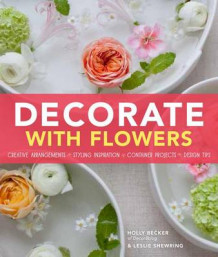 Decorate with Flowers av Holly Becker og Leslie Shewring (Innbundet)