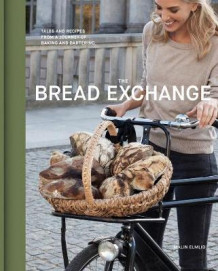Bread Exchange : Tales and Recipes from My Journey of Baking and Bartering av Malin Elmlid (Innbundet)