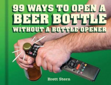 99 ways to open a beer bottle av Brett Stern (Innbundet)