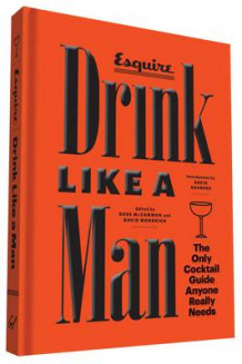 "Drink Like a Man av ""Esquire Magazine"" og Ross McCammon (Innbundet)"