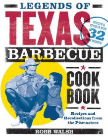 Legends of Texas Barbecue Cookbook av Robb Walsh (Heftet)