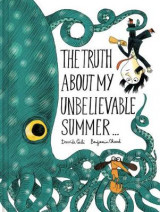 Omslag - The Truth About My Unbelievable Summer . . .