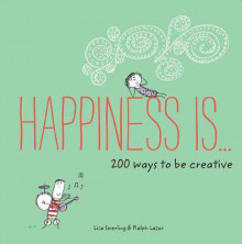 Happiness Is . . . 200 Ways to Be Creative av Lisa Swerling (Heftet)