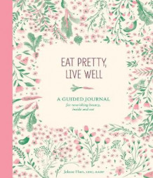 Eat Pretty, Live Well av Jolene Hart (Notatblokk)