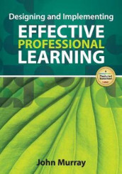 Designing and Implementing Effective Professional Learning av John M. Murray (Heftet)