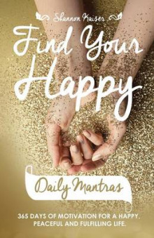 Find Your Happy Daily Mantras av Shannon Kaiser (Heftet)