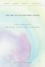 The Art of Gluten-Free Living av Patricia Wilson (Heftet)
