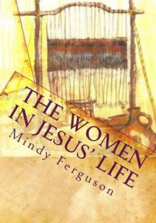 The Women in Jesus' Life av Mindy Ferguson (Heftet)