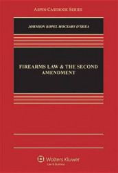 Firearms Law and the Second Amendment av Nicholas J Johnson, David B Kopel, George A Mocsary og Michael P O'Shea (Innbundet)