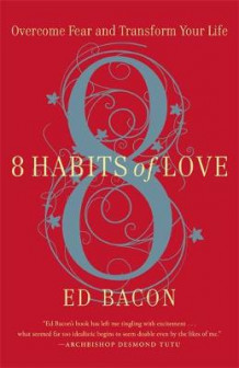 8 Habits of Love: Overcome Fear and Transform Your Life av Ed Bacon (Heftet)