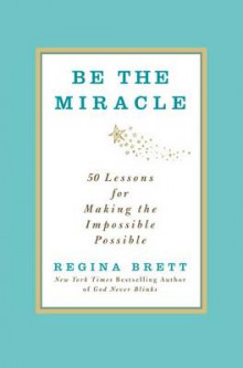 Be the Miracle av Regina Brett (Innbundet)