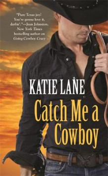 Catch Me a Cowboy av Katie Lane (Heftet)