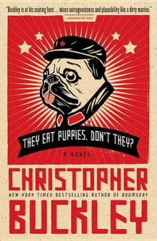 They Eat Puppies, Don't They? av Christopher Buckley (Innbundet)