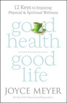 Good Health, Good Life av Joyce Meyer (Innbundet)