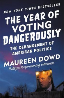 The Year of Voting Dangerously av Maureen Dowd (Heftet)