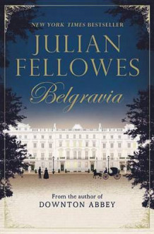 Julian Fellowes's Belgravia av Julian Fellowes (Innbundet)