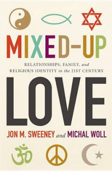 Mixed-Up Love av Jon M Sweeney og Michal Woll (Heftet)
