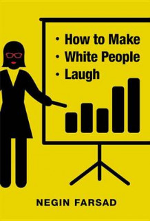 How to Make White People Laugh av Negin Farsad (Innbundet)