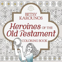 Heroines of the Old Testament Coloring Book av Betsy Karounos (Heftet)