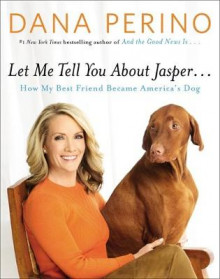 Let Me Tell You About Jasper... av Dana Perino (Innbundet)