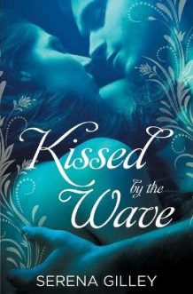 Kissed by the Wave av Serena Gilley (Heftet)