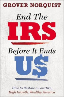 End the IRS Before it Ends Us av Grover Glenn Norquist (Innbundet)