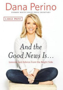 And the Good News Is... av Dana Perino (Innbundet)