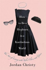 Omslag - How to be a Hepburn in a Kardashian World