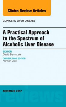 A Practical Approach to the Spectrum of Alcoholic Liver Disease, An Issue of Clinics in Liver Disease av David Bernstein (Innbundet)