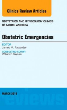 Obstetric Emergencies, An Issue of Obstetrics and Gynecology Clinics av James M. Alexander (Innbundet)
