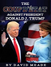 The Coup d' tat Against President Donald J. Trump av David Meade (Heftet)