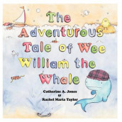 The Adventurous Tale of Wee William the Whale av Catherine A. Jones og Rachel Maria Taylor (Heftet)