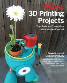 3D Printing Projects av John Baichtal, Mark Mathews, Brook Drumm, James Floyd Kelly, Matt Stultz, Rick Winscot, John Edgar Park, Brian Roe, Nick Ernst og Steven Bolin (Heftet)