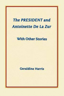 The President and Antoinette de La Zur with Other Stories av Geraldine Harris (Heftet)