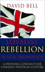 Omslag - Loyalist Rebellion in New Brunswick