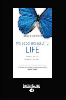 The Good and Beautiful Life av James Bryan Smith (Heftet)